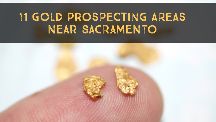 11 Gold Prospecting areas near Sacramento - How to Find Gold
