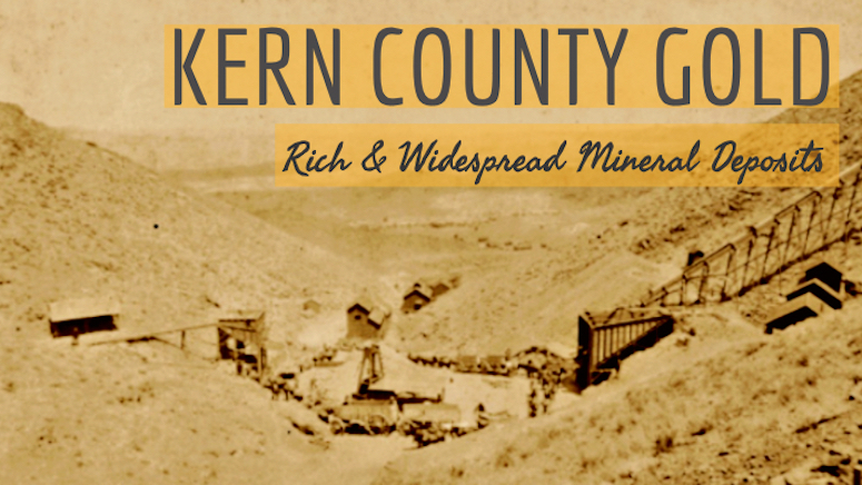 Gold of Kern County   Rich & Widespread Mineral Deposits